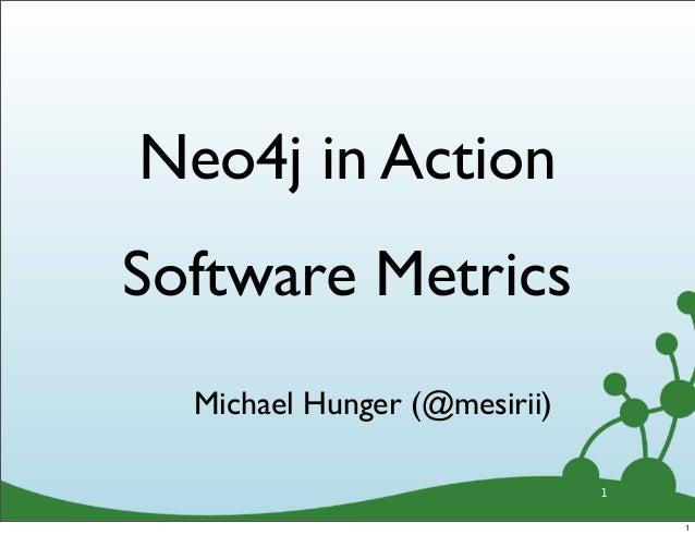Neo4j in ActionSoftware Metrics  Michael Hunger (@mesirii)                              1                                  1