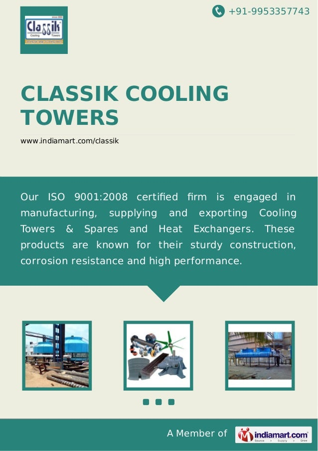 +91-9953357743  CLASSIK COOLING TOWERS www.indiamart.com/classik  Our ISO 9001:2008 certified firm is engaged in manufacturi...