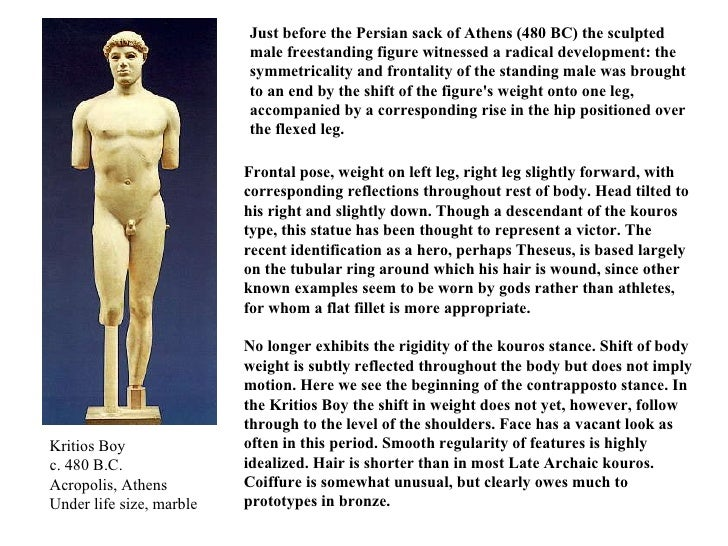 Kritios Boy c. 480 B.C. Acropolis, Athens Under life size, marble Frontal pose, weight on left leg, right leg slightly for...