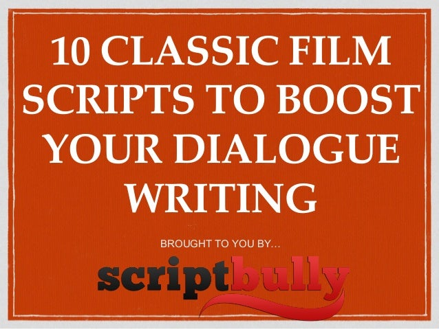 10 CLASSIC FILM SCRIPTS TO BOOST YOUR DIALOGUE WRITING BROUGHT TO YOU BY…