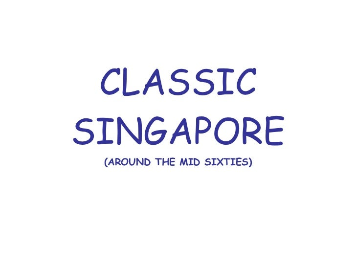 CLASSIC SINGAPORE (AROUND THE MID SIXTIES)