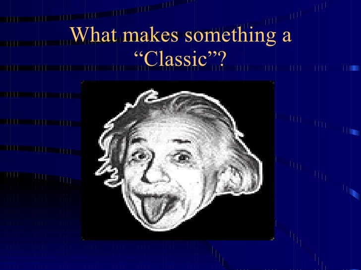 """What makes something a """"Classic""""?"""