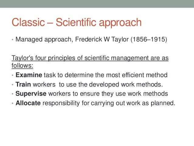 scientific management approach This paper aims to draw comparison between two major management theories namely scientific management introduced by federick taylor and the neo.