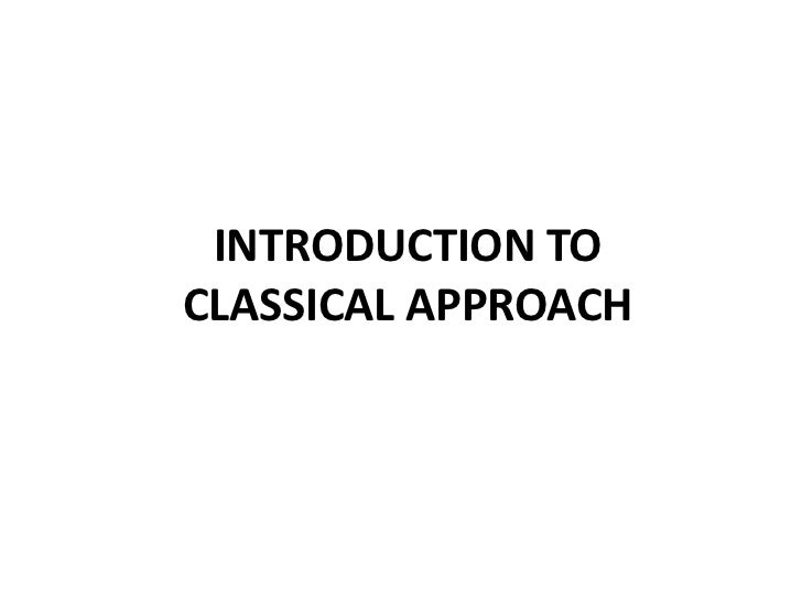 INTRODUCTION TO CLASSICAL APPROACH<br />