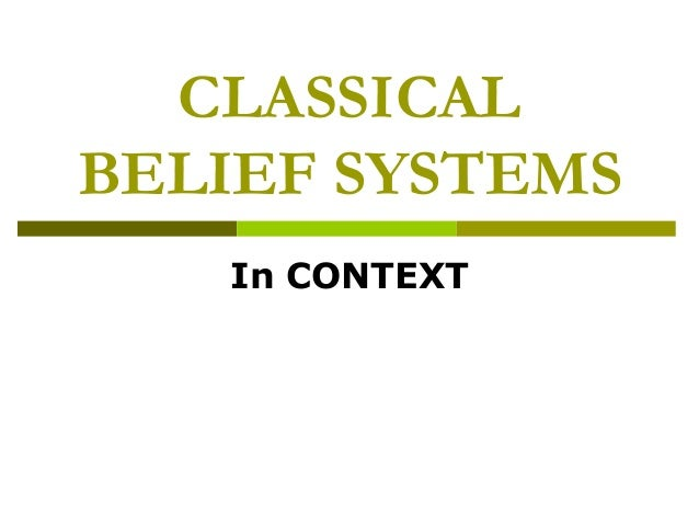 CLASSICAL BELIEF SYSTEMS In CONTEXT
