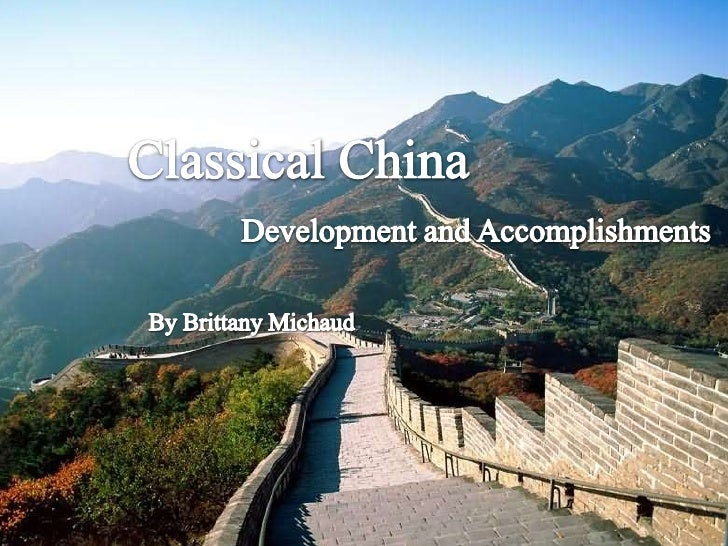 Classical China<br />Development and Accomplishments<br />By Brittany Michaud<br />