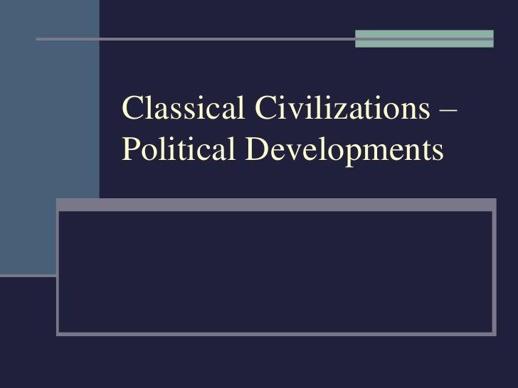 Classical Civilizations – Political Developments<br />