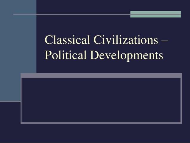 Classical Civilizations –  Political Developments