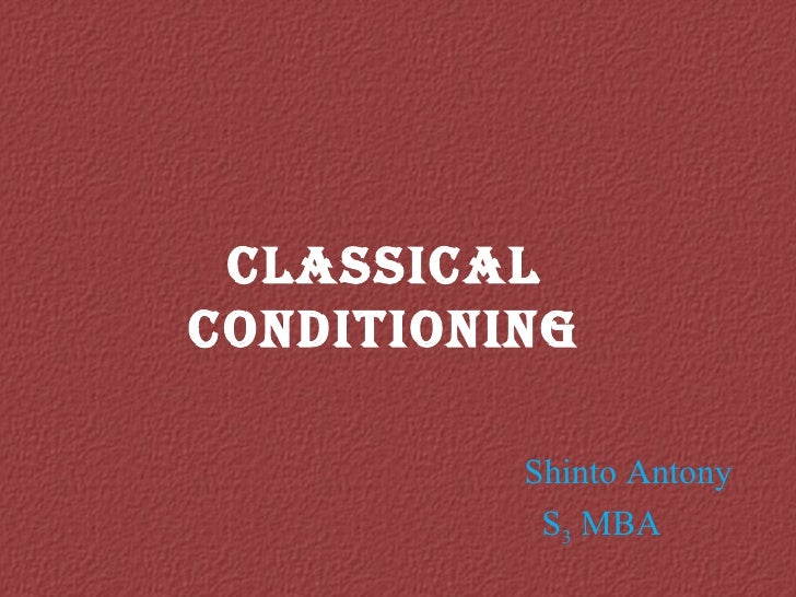 Shinto Antony S 3  MBA  Classical conditioning