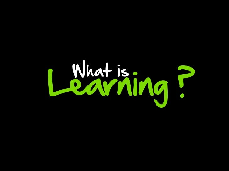 Learning ? What is
