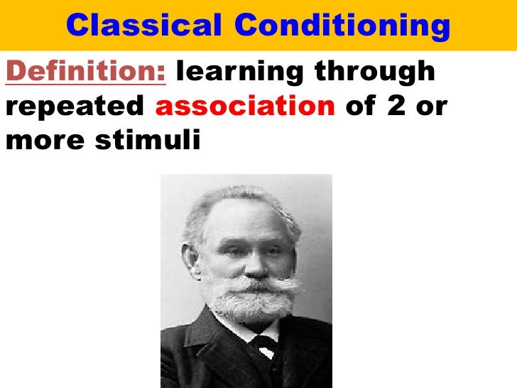 Classical ConditioningDefinition: learning throughrepeated association of 2 ormore stimuli