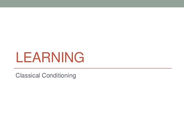LEARNINGClassical Conditioning