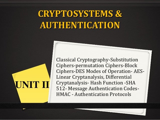 CRYPTOSYSTEMS &CRYPTOSYSTEMS & AUTHENTICATIONAUTHENTICATION Classical Cryptography-Substitution Ciphers-permutation Cipher...