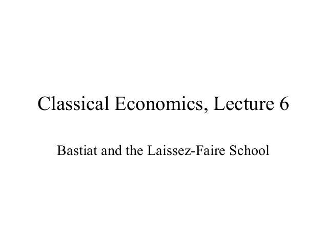 Classical Economics, Lecture 6 Bastiat and the Laissez-Faire School
