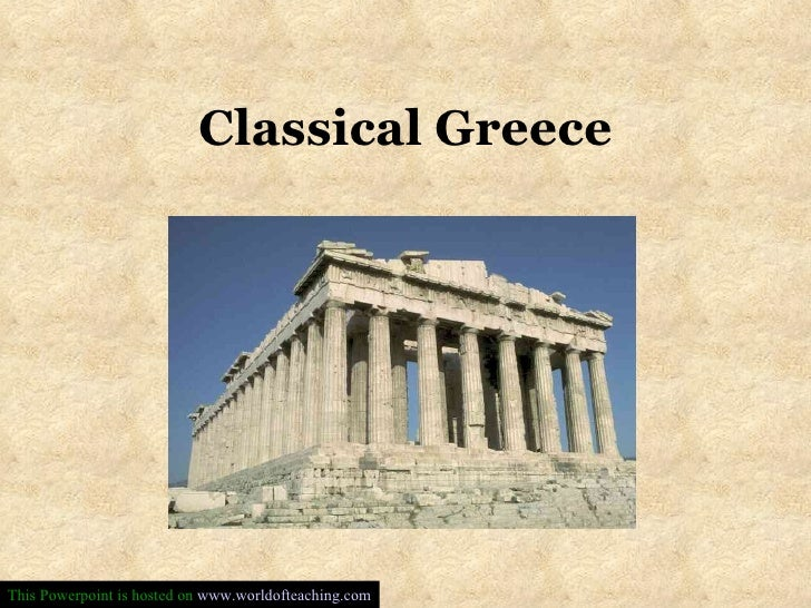 Classical Greece This Powerpoint is hosted on  www.worldofteaching.com