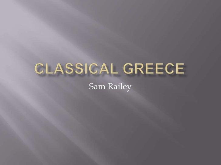 Classical greece<br />Sam Railey<br />