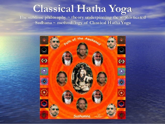 Classical Hatha YogaThe sublime philosophy ~ theory underpinning the sophisticated       Sadhana ~ methodology of Classica...