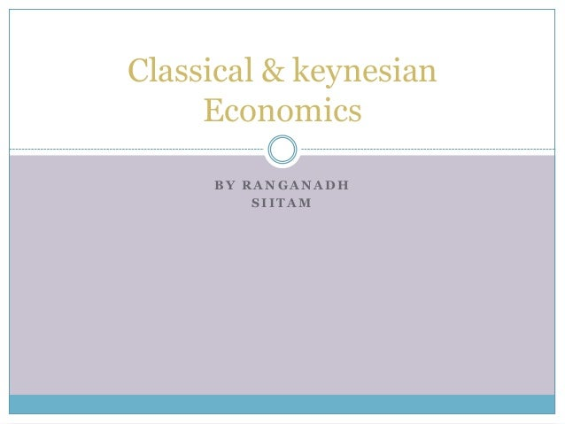 keynesian economics and classical economics Free keynesian economics papers, essays,  the classical and keynesian theories - economics studies the monetary policy of a government and other.
