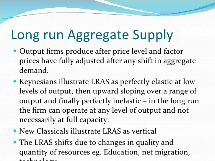 Long run Aggregate Supply <ul><li>Output firms produce after price level and factor prices have fully adjusted after any s...