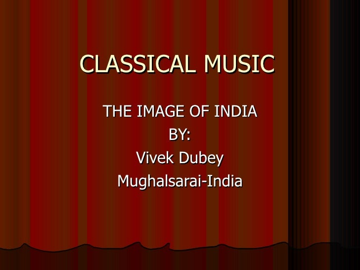 CLASSICAL MUSIC THE IMAGE OF INDIA BY: Vivek Dubey Mughalsarai-India