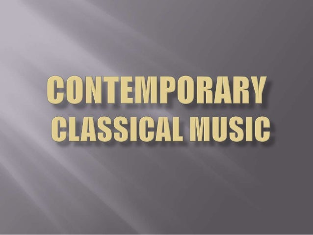 Contemporary classical music can be Understood as belonging to the period that started in the mid- 1970s with the retreat ...