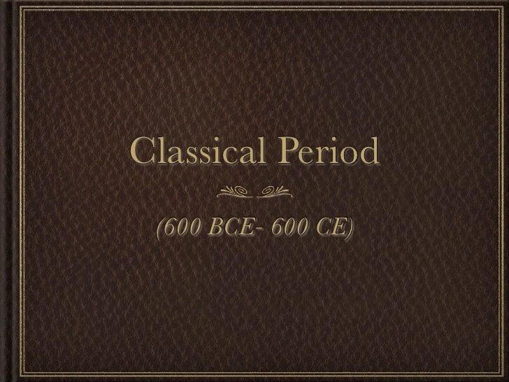 Classical Period (600 BCE- 600 CE)