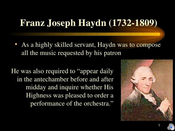Franz Joseph Haydn (1732-1809)   <ul><li>As a highly skilled servant, Haydn was to compose all the music requested by his ...