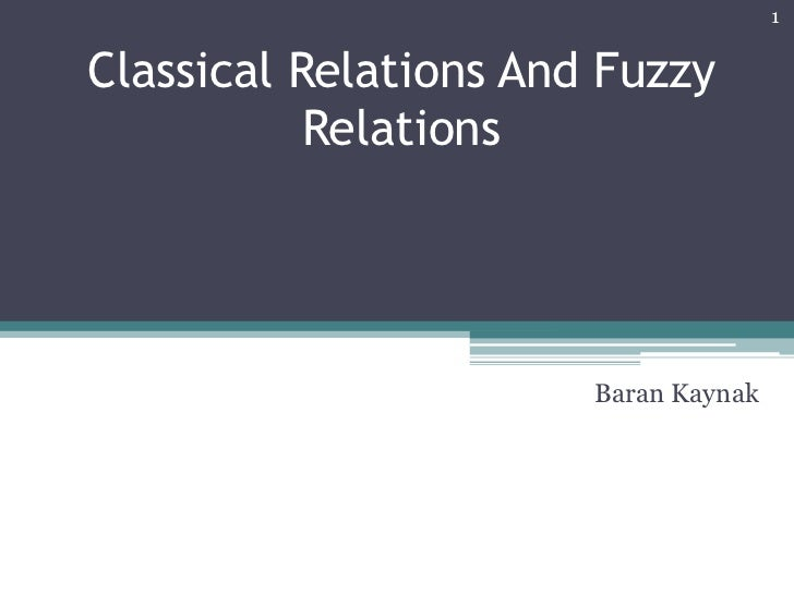 Classical Relations And Fuzzy Relations<br />Baran Kaynak<br />1<br />