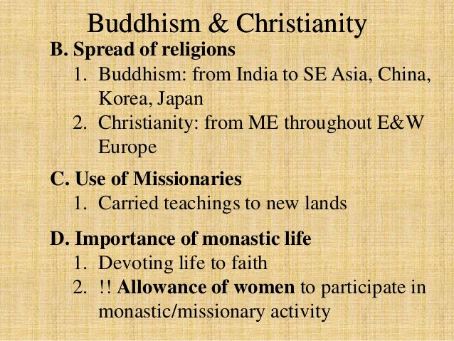 the spread of buddhism and christianity essay Buddhism was founded in india in the sixth century bce and gradually moved to china after the fall of the han dynasty in 220 ce for several.
