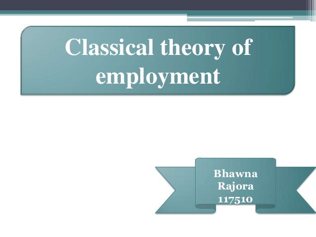 Classical theory of   employment               Bhawna               Rajora                117510