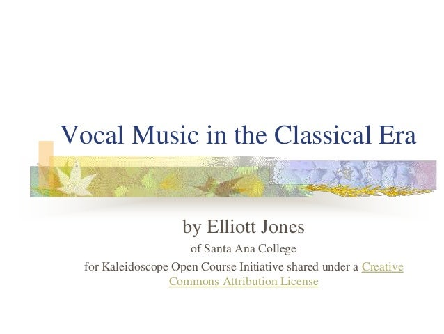Vocal Music in the Classical Era by Elliott Jones of Santa Ana College for Kaleidoscope Open Course Initiative shared unde...