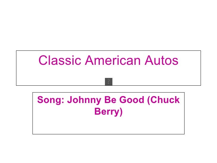 Classic American Autos Song: Johnny Be Good (Chuck Berry)