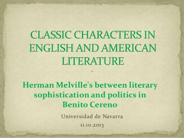 Universidad de Navarra 11.10.2013 Herman Melville's between literary sophistication and politics in Benito Cereno