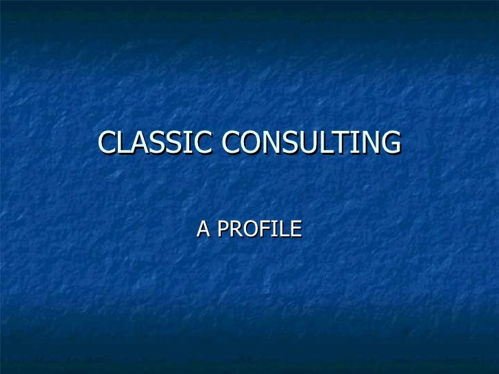 CLASSIC CONSULTING A PROFILE