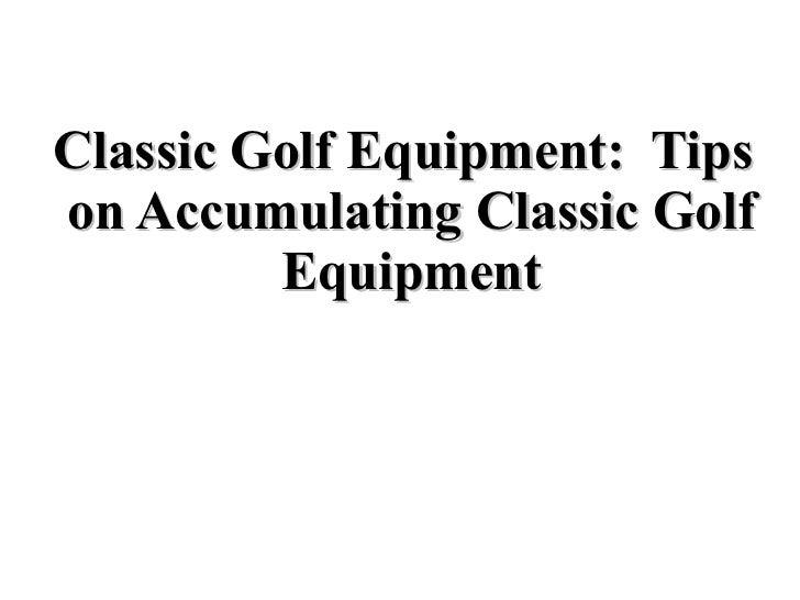 Classic Golf Equipment:  Tips on Accumulating Classic Golf Equipment
