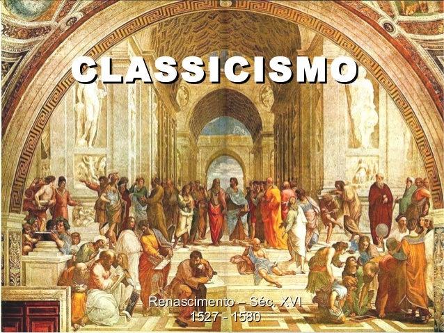 CLASSICISMOCLASSICISMORenascimento – Séc. XVIRenascimento – Séc. XVI1527 - 15801527 - 1580