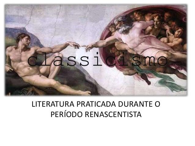 classicismo LITERATURA PRATICADA DURANTE O PERÍODO RENASCENTISTA