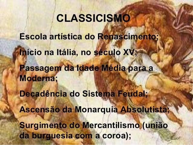 CLASSICISMO Escola artística do Renascimento; Início na Itália, no século XV; Passagem da Idade Média para a Moderna; Deca...