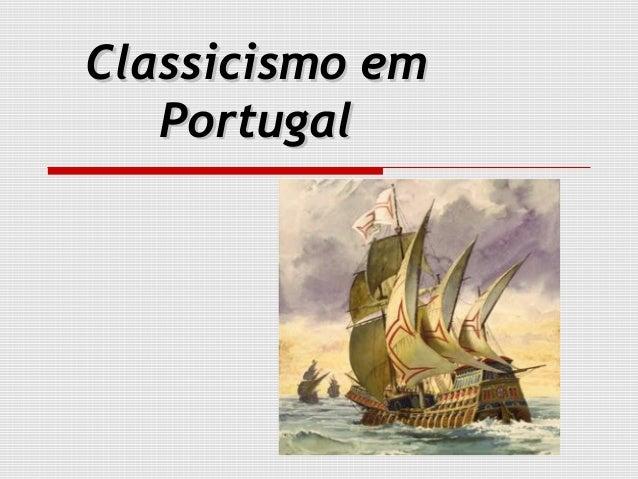 Classicismo emClassicismo em PortugalPortugal
