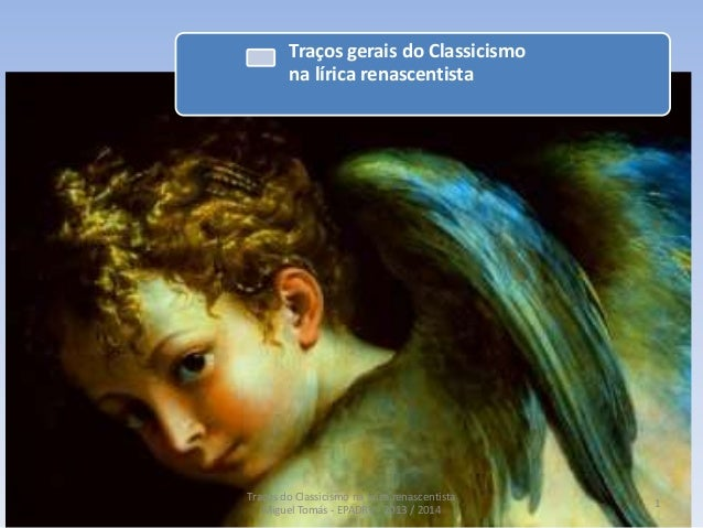 Traços gerais do Classicismo na lírica renascentista  Traços do Classicismo na lírica renascentista Miguel Tomás - EPADRV ...