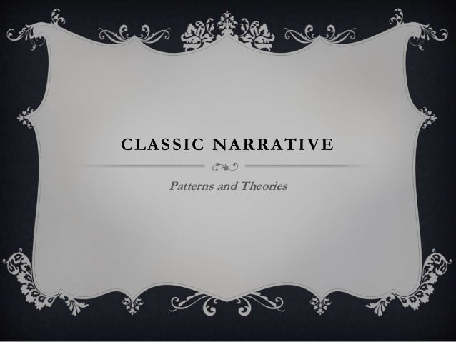 CLASSIC NARRATIVE Patterns and Theories