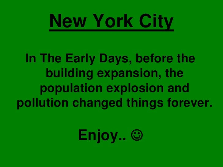 New York City  In The Early Days, before the      building expansion, the     population explosion and pollution changed t...