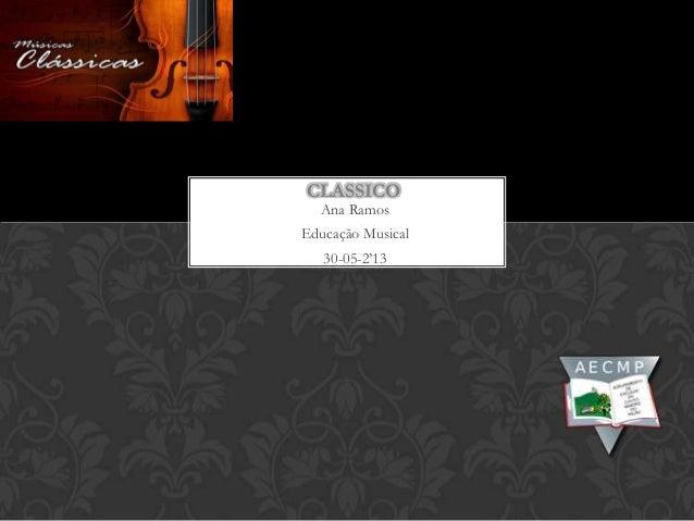 Ana RamosEducação Musical30-05-2'13CLASSICO