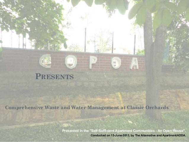 "PRESENTSComprehensive Waste and Water Management at Classic OrchardsPresented in the ""Self-Sufficient Apartment Communitie..."