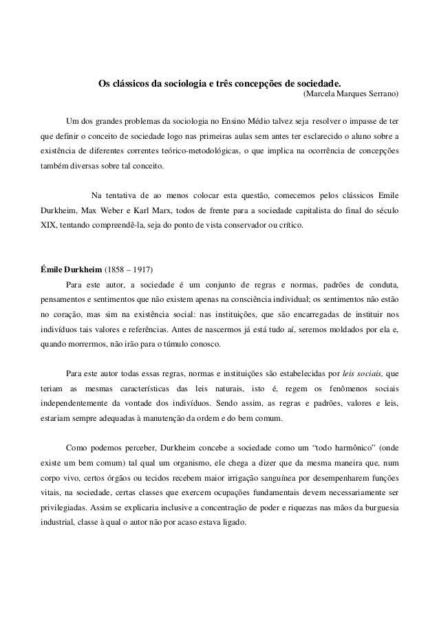 Os clássicos da sociologia e três concepções de sociedade.  (Marcela Marques Serrano)  Um dos grandes problemas da sociolo...