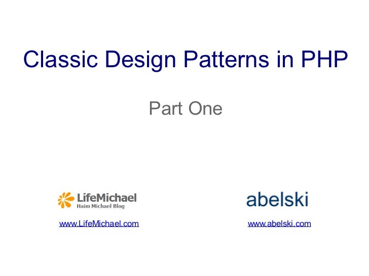 Classic Design Patterns in PHP                          Part One                        Download Code Samples  www.LifeMic...