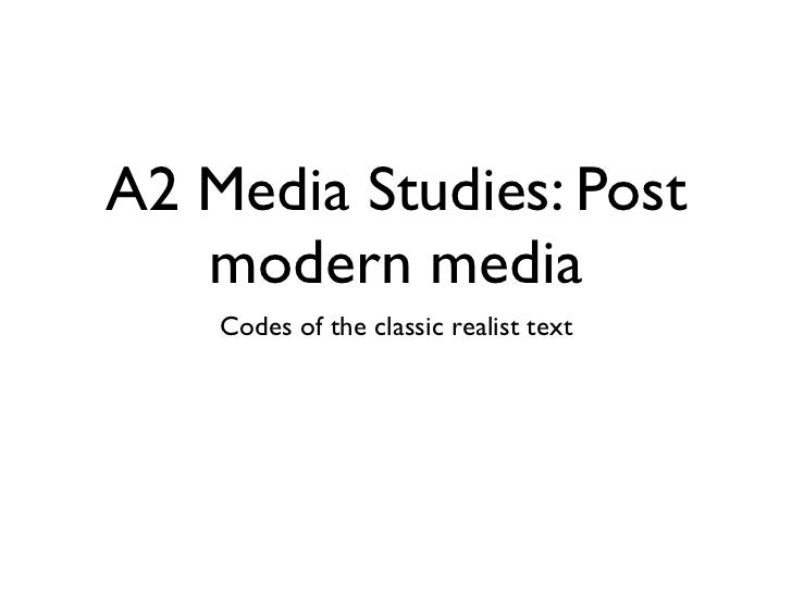 A2 Media Studies: Post   modern media    Codes of the classic realist text