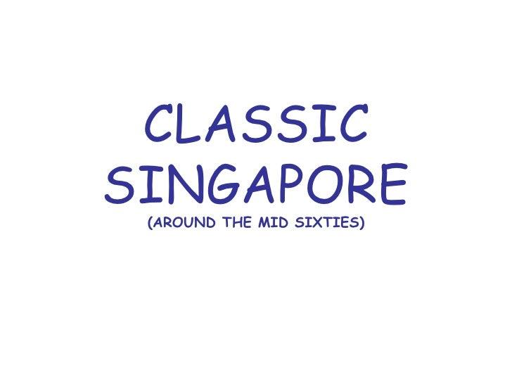 CLASSIC SINGAPORE (AROUND THE MID SIXTIES)