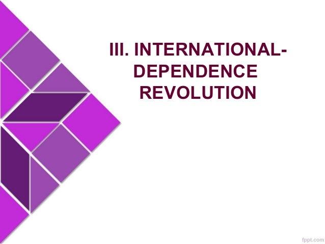 III. INTERNATIONAL-DEPENDENCE REVOLUTION 1970s – International-dependence models gained support because of disenchantment ...