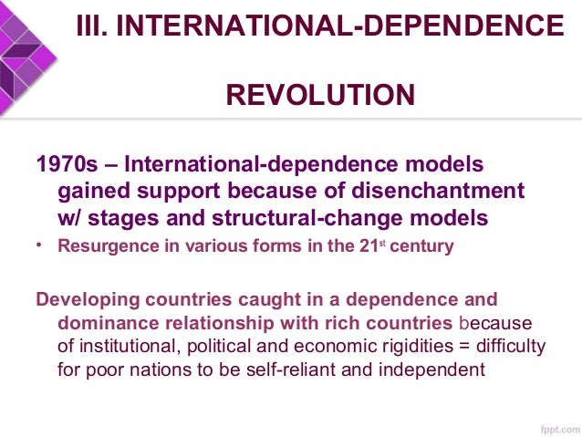 III. INTERNATIONAL-DEPENDENCE REVOLUTION 1. NEOCOLONIAL DEPENDENCE MODEL - Indirect outgrowth of Marxist thinking - Underd...
